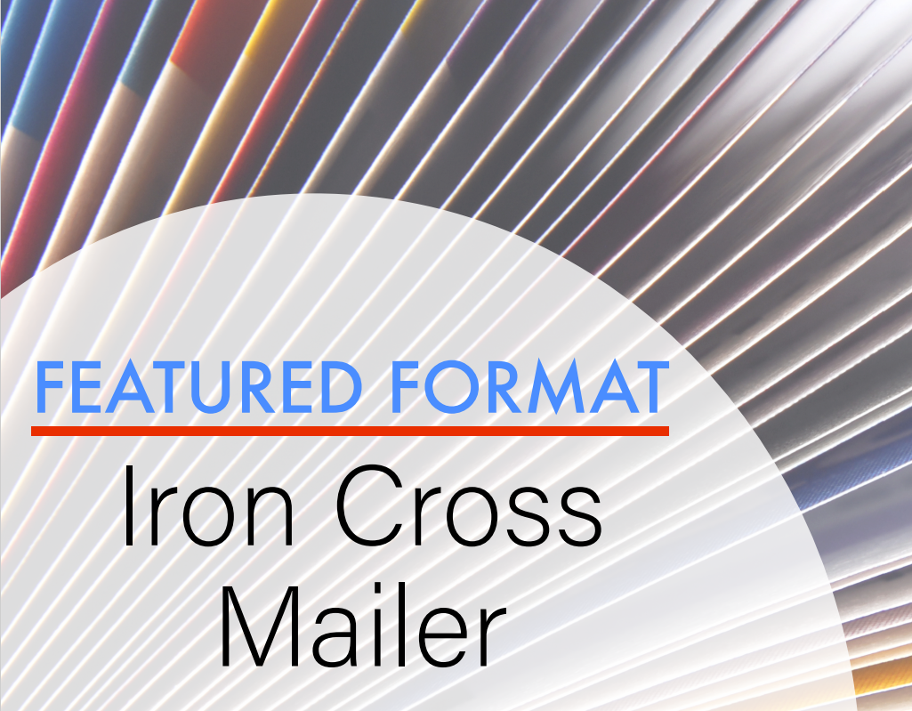 Unique Format to Set Yourself Apart in the Mailbox – Consider an Iron Cross Mailer!