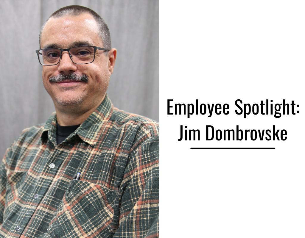 Employee Spotlight: Jim Dombrovske