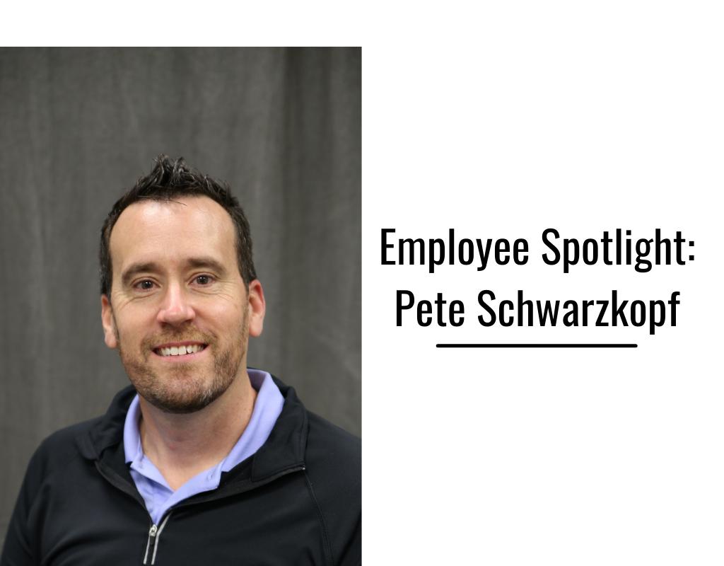 Employee Spotlight: Pete Schwarzkopf